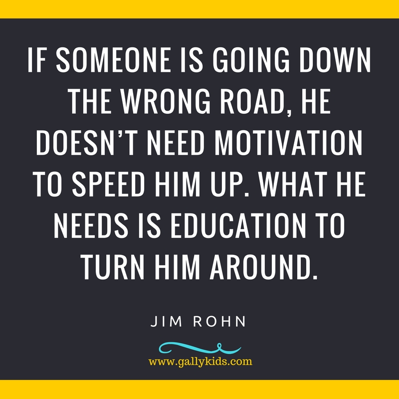 If someone is going down the wrong road, he doesn't need motivation to speed him up. What he needs is education to turn him around. - Jim Rohn-