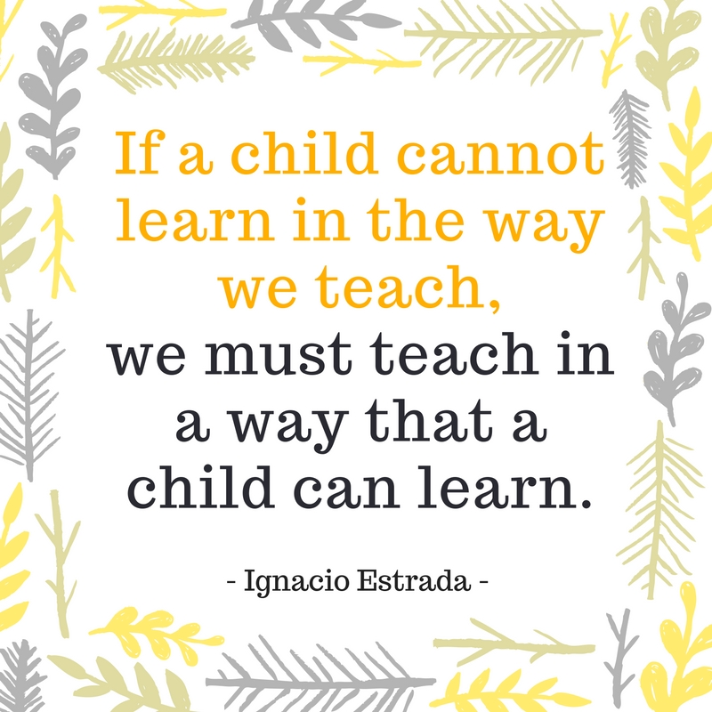 If a child cannot learn in the way we teach, we must teach in a way that a child  can learn.