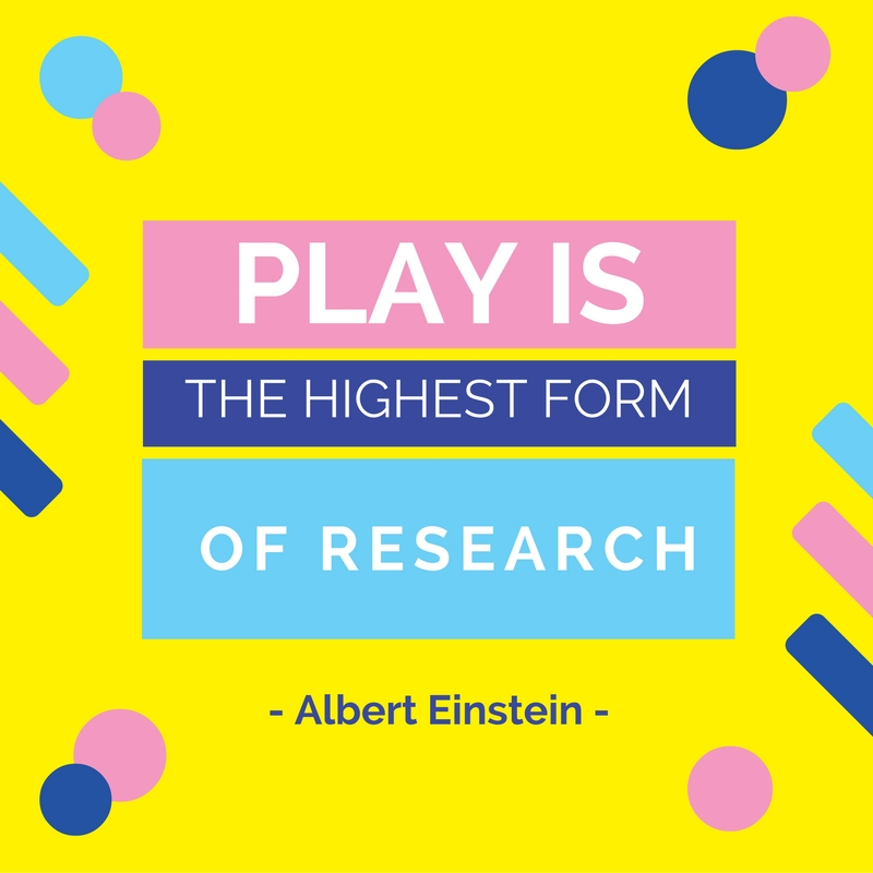 Play is the highest form of research.
