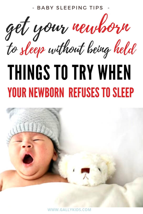 Get your newborn to sleep without being held. Things to try when your newborn refuses to sleep. It may seem like your baby doesn't want to go to sleep at all. But maybe he/she just needs one of these things to make him comfortable.